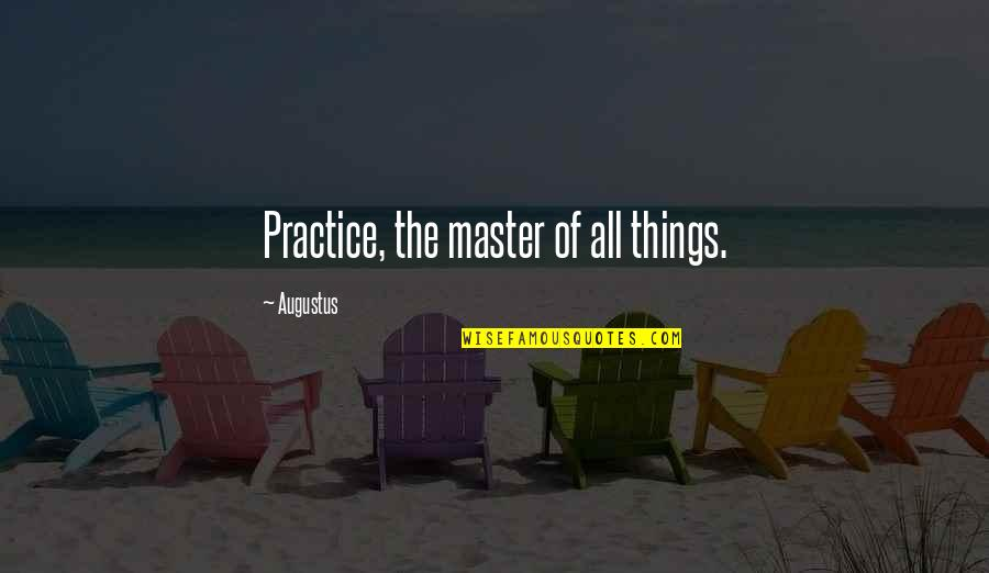 La Luna Llena Quotes By Augustus: Practice, the master of all things.