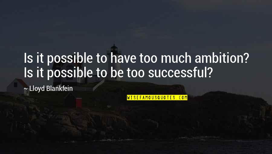 La Luna Llena Quotes By Lloyd Blankfein: Is it possible to have too much ambition?