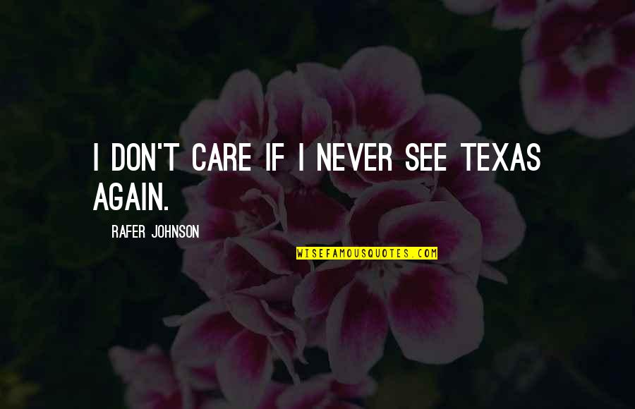La Luna Llena Quotes By Rafer Johnson: I don't care if I never see Texas