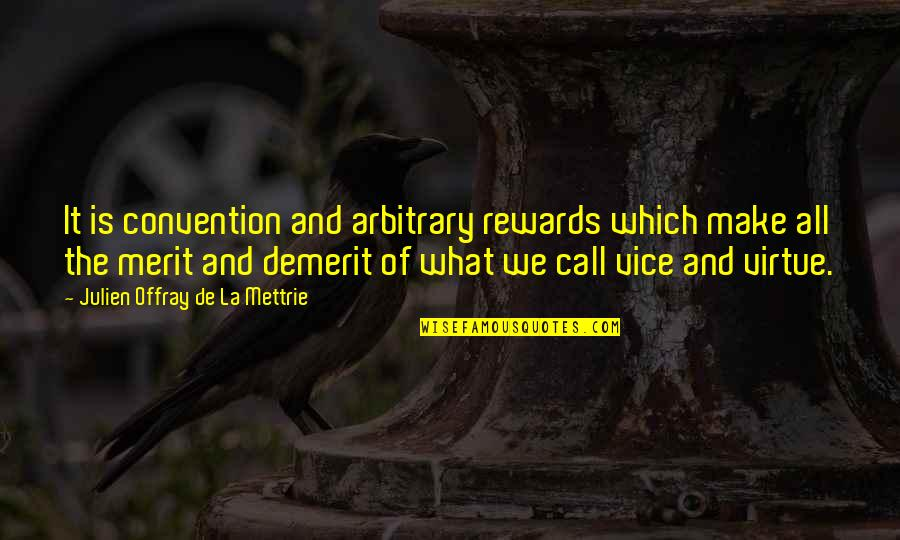 La Mettrie Quotes By Julien Offray De La Mettrie: It is convention and arbitrary rewards which make