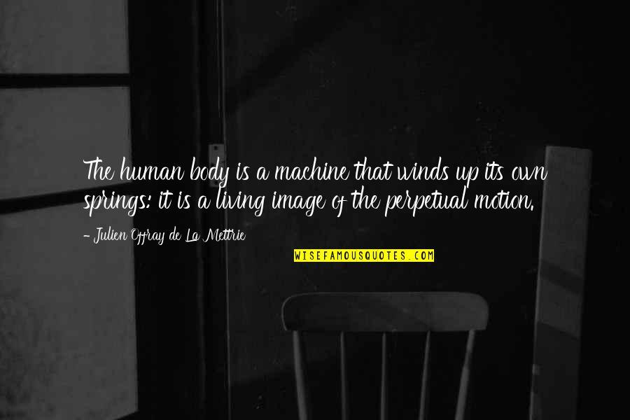 La Mettrie Quotes By Julien Offray De La Mettrie: The human body is a machine that winds