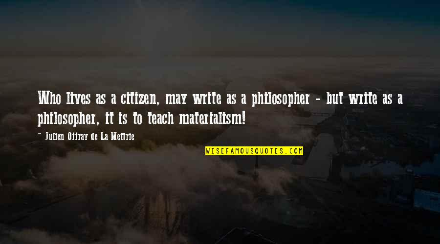 La Mettrie Quotes By Julien Offray De La Mettrie: Who lives as a citizen, may write as
