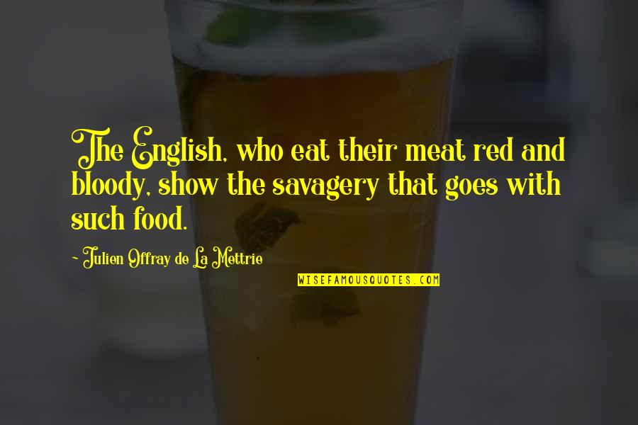 La Mettrie Quotes By Julien Offray De La Mettrie: The English, who eat their meat red and
