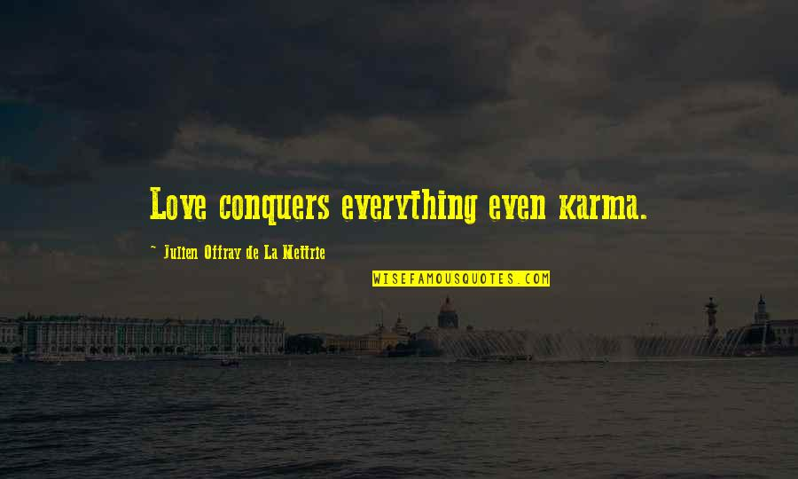 La Mettrie Quotes By Julien Offray De La Mettrie: Love conquers everything even karma.