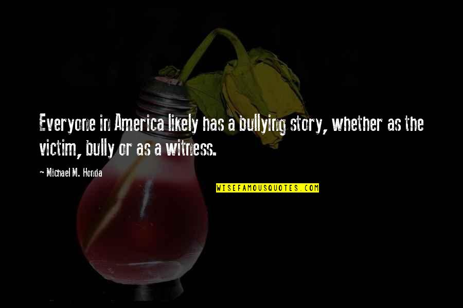 La Vida Es Un Carnaval Quotes By Michael M. Honda: Everyone in America likely has a bullying story,