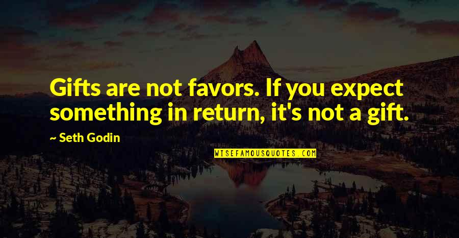 La Vida Es Un Carnaval Quotes By Seth Godin: Gifts are not favors. If you expect something