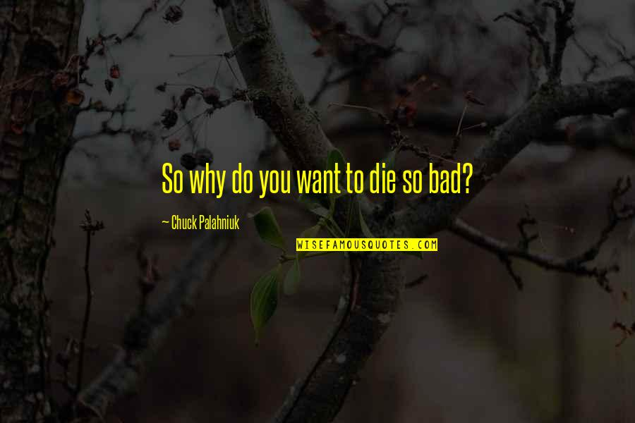 La Vita Facile Quotes By Chuck Palahniuk: So why do you want to die so