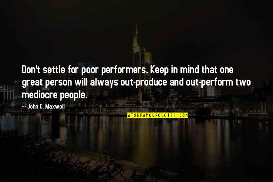 La Vita Facile Quotes By John C. Maxwell: Don't settle for poor performers. Keep in mind