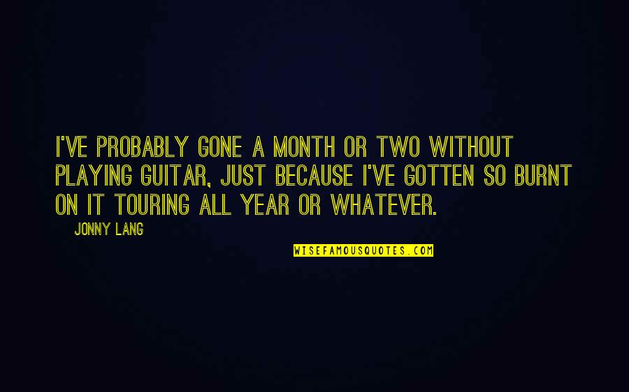 La Vita Facile Quotes By Jonny Lang: I've probably gone a month or two without