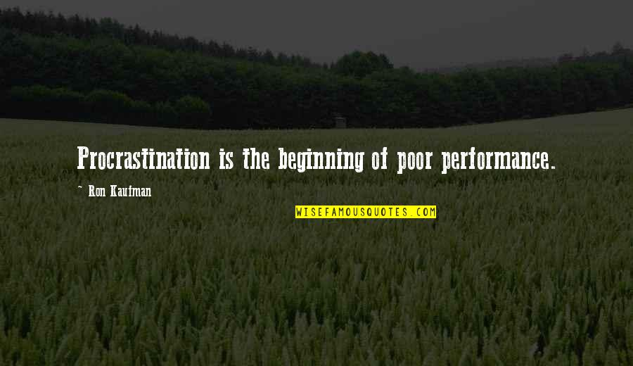 La Vita Facile Quotes By Ron Kaufman: Procrastination is the beginning of poor performance.