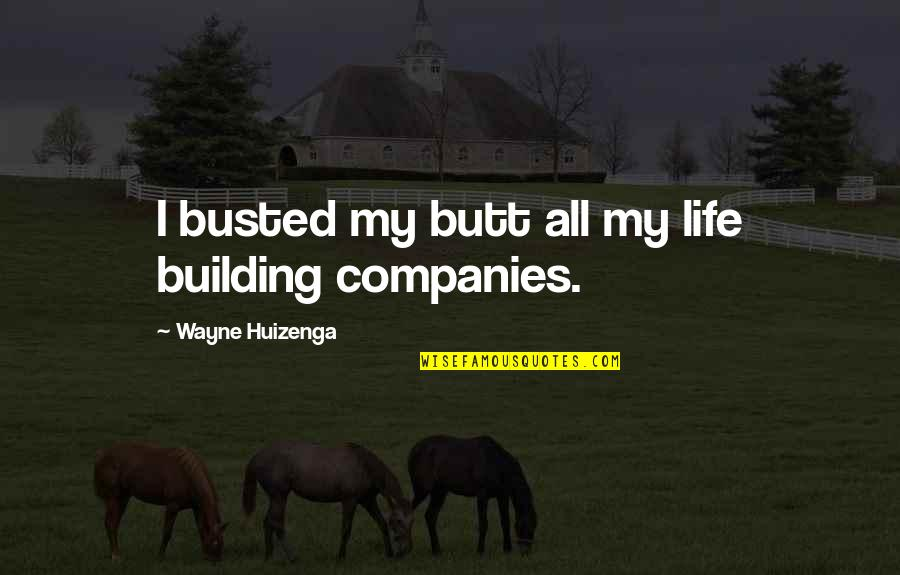 La Vita Facile Quotes By Wayne Huizenga: I busted my butt all my life building