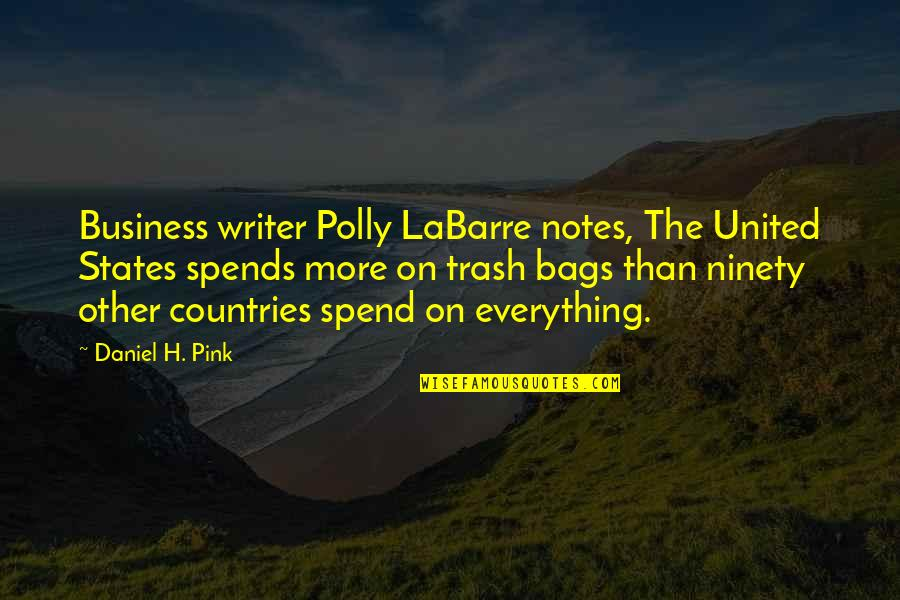 Labarre Quotes By Daniel H. Pink: Business writer Polly LaBarre notes, The United States