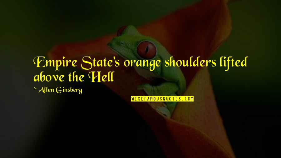 Labor Unions Quotes By Allen Ginsberg: Empire State's orange shoulders lifted above the Hell