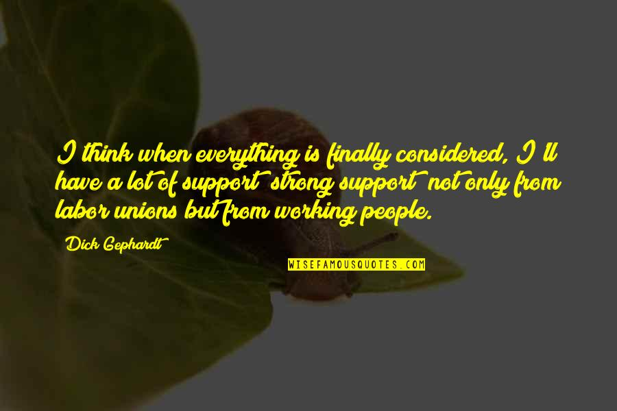 Labor Unions Quotes By Dick Gephardt: I think when everything is finally considered, I'll