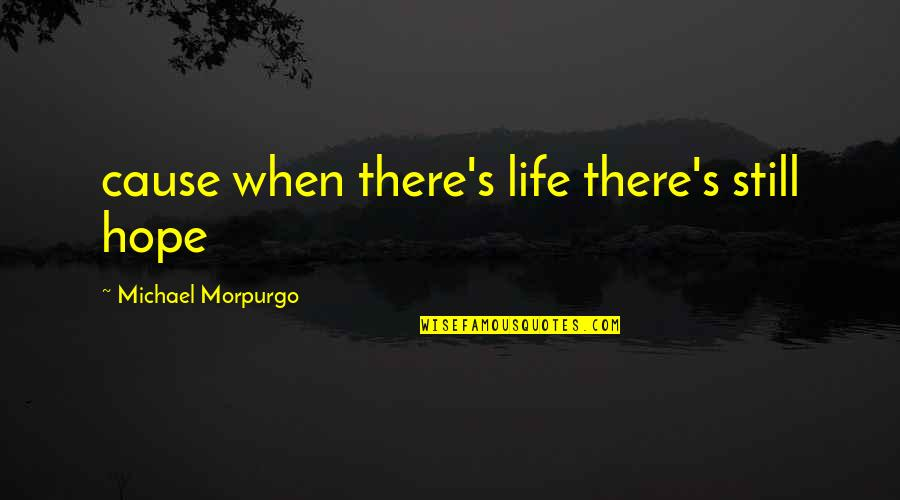 Labor Unions Quotes By Michael Morpurgo: cause when there's life there's still hope