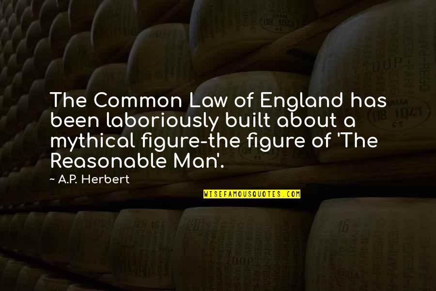 Laboriously Quotes By A.P. Herbert: The Common Law of England has been laboriously