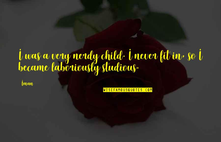 Laboriously Quotes By Iman: I was a very nerdy child. I never