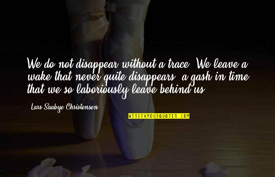 Laboriously Quotes By Lars Saabye Christensen: We do not disappear without a trace. We