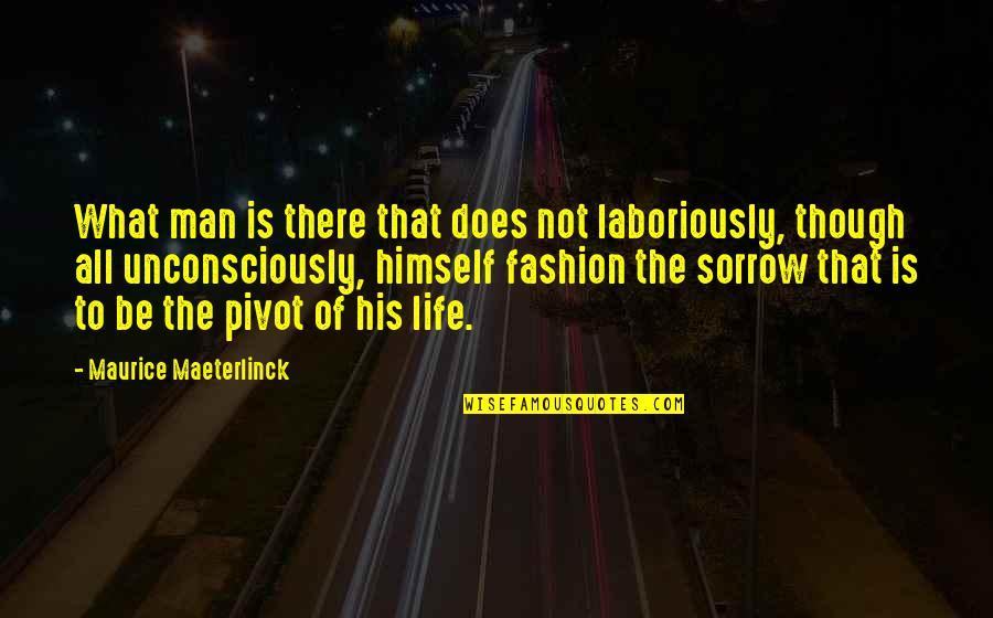 Laboriously Quotes By Maurice Maeterlinck: What man is there that does not laboriously,