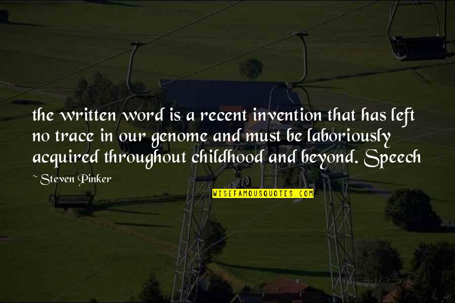 Laboriously Quotes By Steven Pinker: the written word is a recent invention that