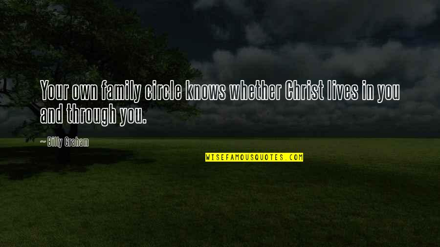 Labouchere Quotes By Billy Graham: Your own family circle knows whether Christ lives