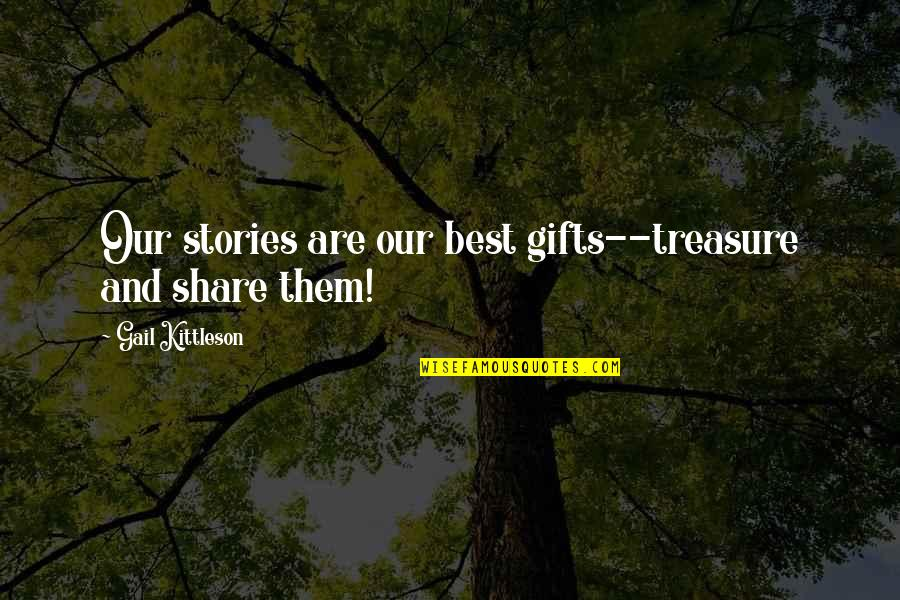 Labouchere Quotes By Gail Kittleson: Our stories are our best gifts--treasure and share