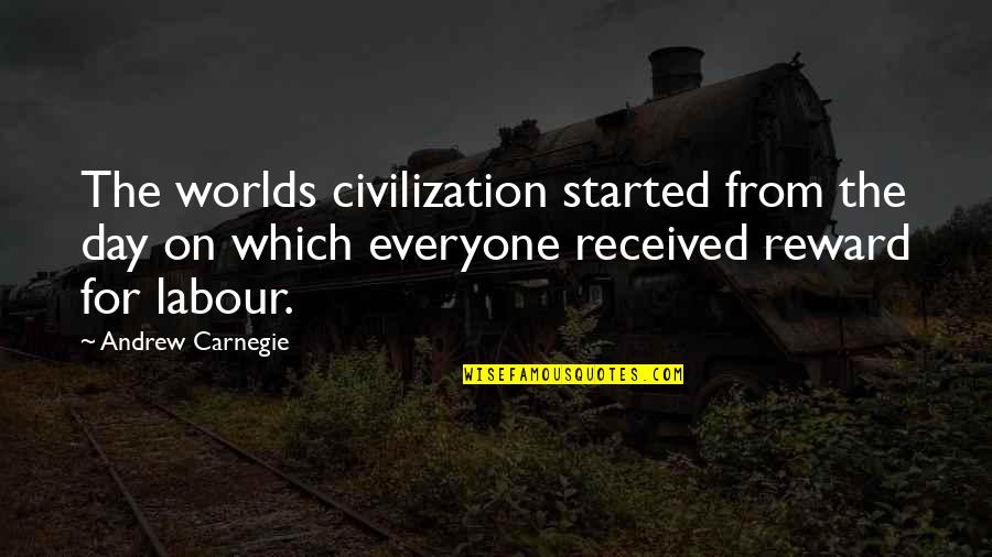 Labour'd Quotes By Andrew Carnegie: The worlds civilization started from the day on