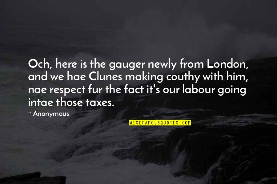 Labour'd Quotes By Anonymous: Och, here is the gauger newly from London,