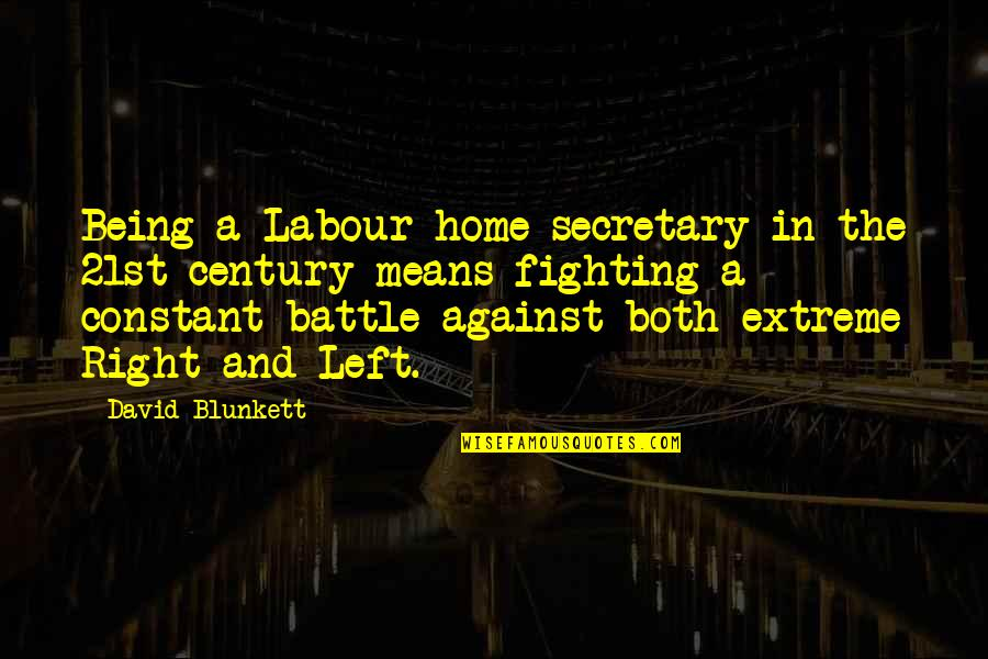 Labour'd Quotes By David Blunkett: Being a Labour home secretary in the 21st