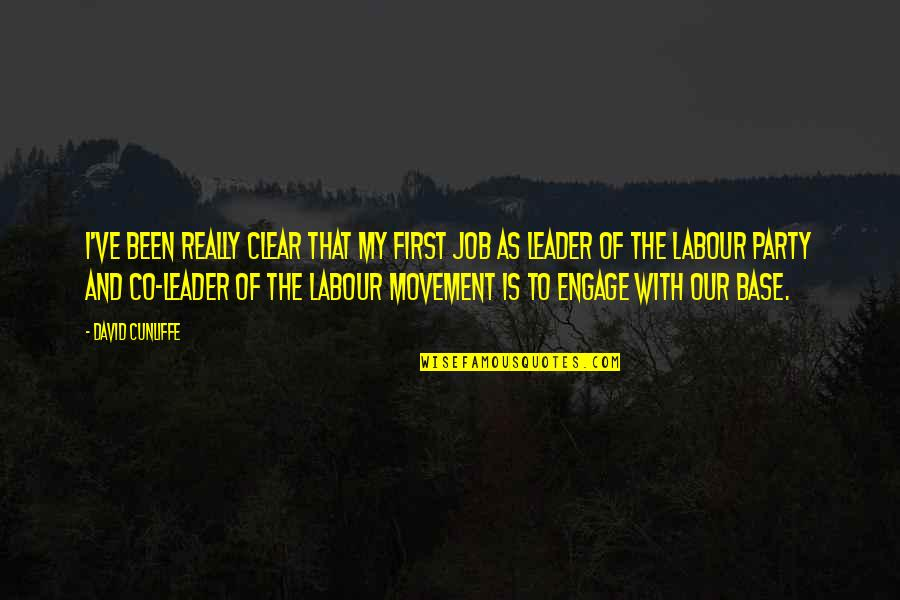 Labour'd Quotes By David Cunliffe: I've been really clear that my first job