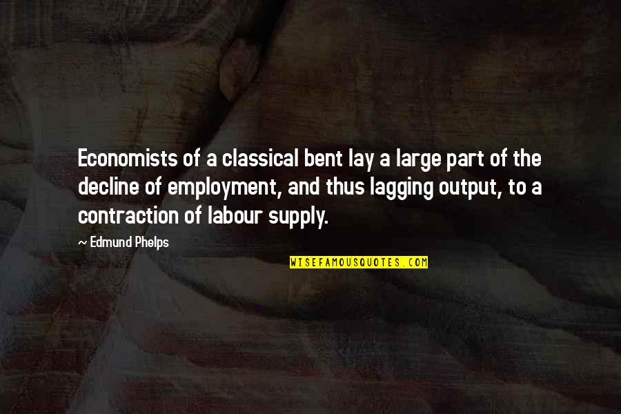 Labour'd Quotes By Edmund Phelps: Economists of a classical bent lay a large