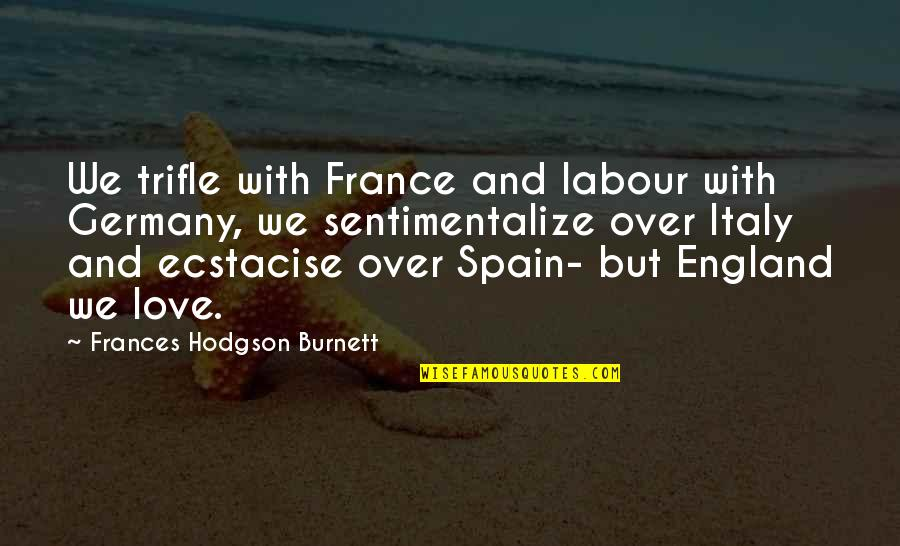 Labour'd Quotes By Frances Hodgson Burnett: We trifle with France and labour with Germany,