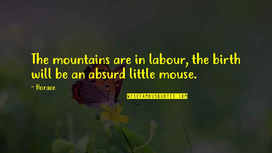 Labour'd Quotes By Horace: The mountains are in labour, the birth will