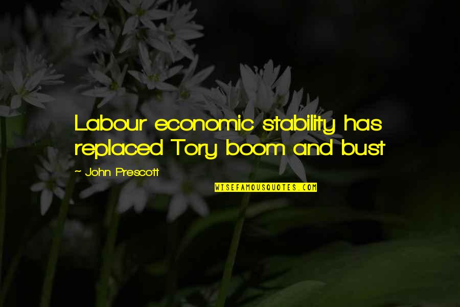 Labour'd Quotes By John Prescott: Labour economic stability has replaced Tory boom and