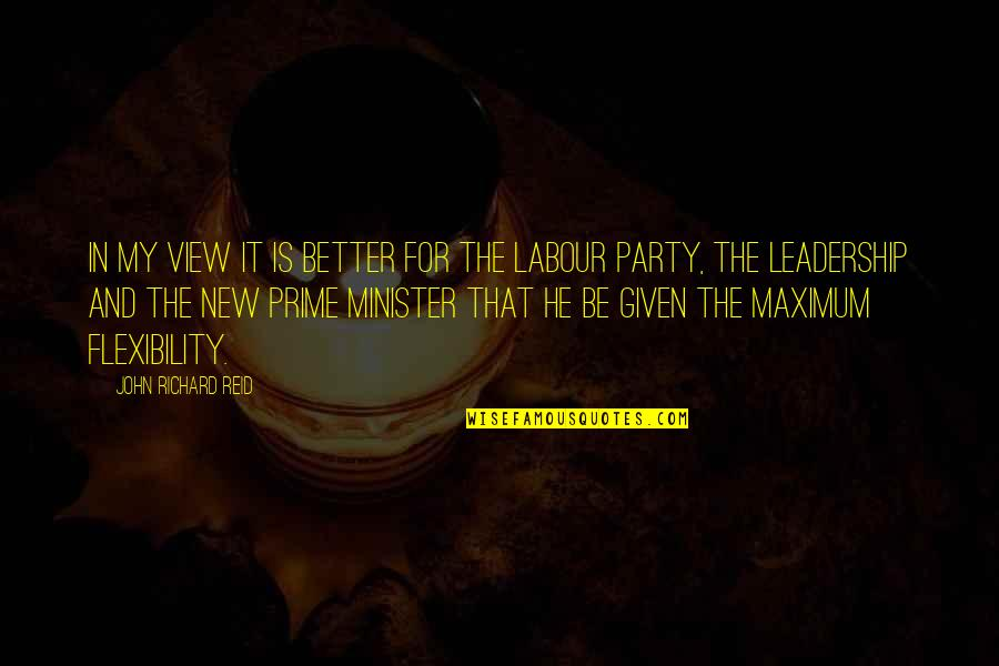 Labour'd Quotes By John Richard Reid: In my view it is better for the