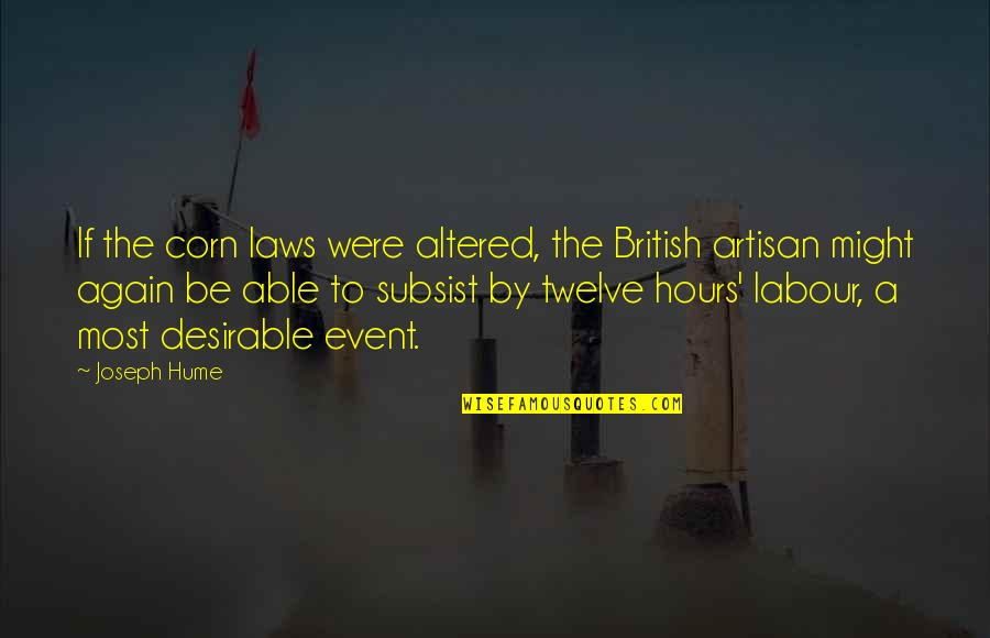 Labour'd Quotes By Joseph Hume: If the corn laws were altered, the British