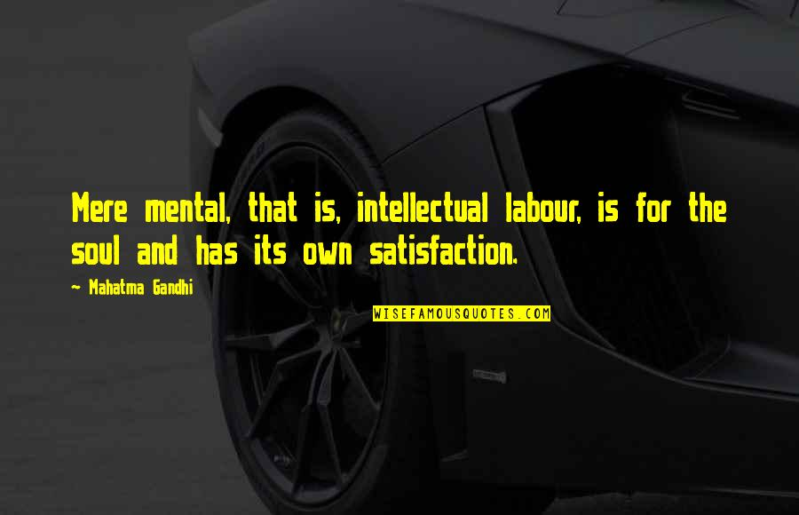 Labour'd Quotes By Mahatma Gandhi: Mere mental, that is, intellectual labour, is for