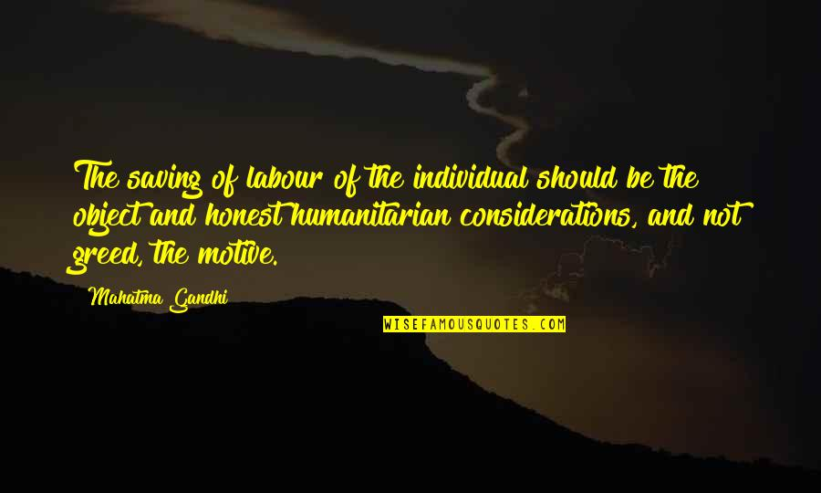 Labour'd Quotes By Mahatma Gandhi: The saving of labour of the individual should