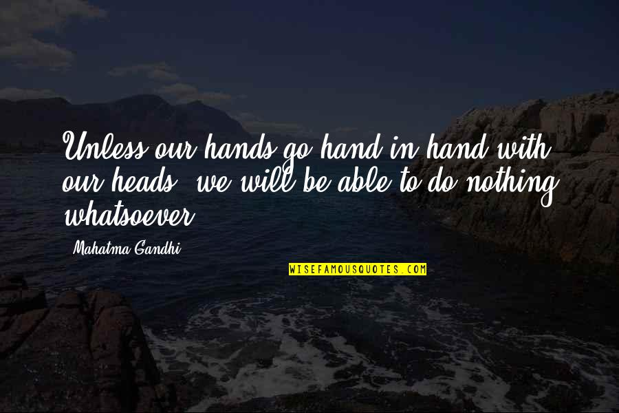 Labour'd Quotes By Mahatma Gandhi: Unless our hands go hand in hand with