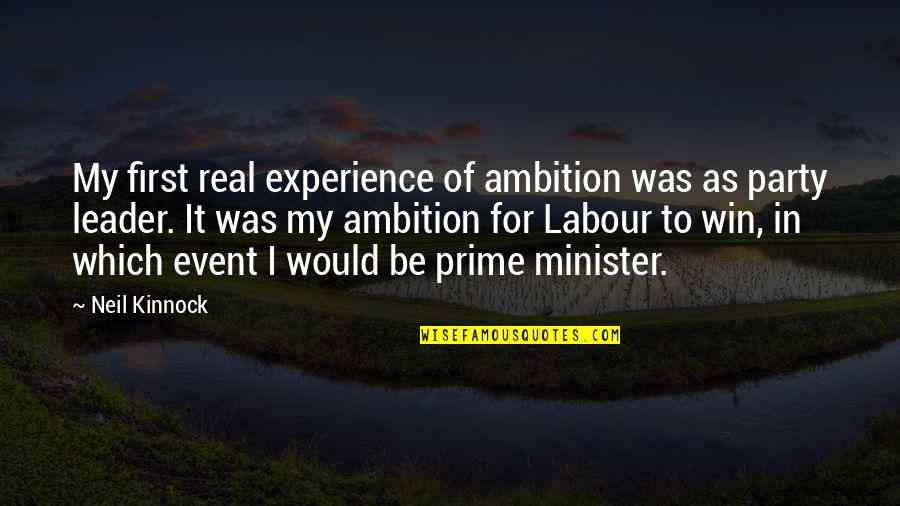 Labour'd Quotes By Neil Kinnock: My first real experience of ambition was as