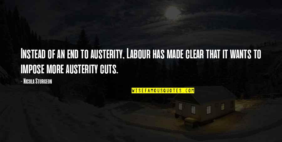 Labour'd Quotes By Nicola Sturgeon: Instead of an end to austerity, Labour has