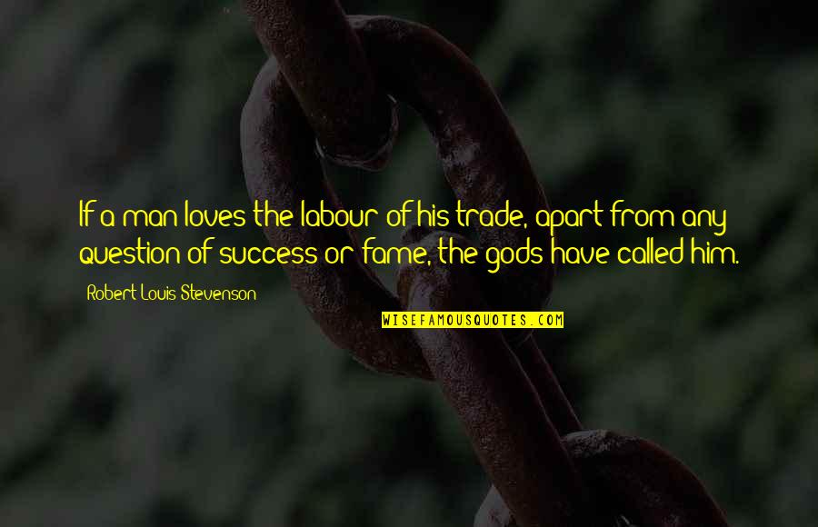 Labour'd Quotes By Robert Louis Stevenson: If a man loves the labour of his