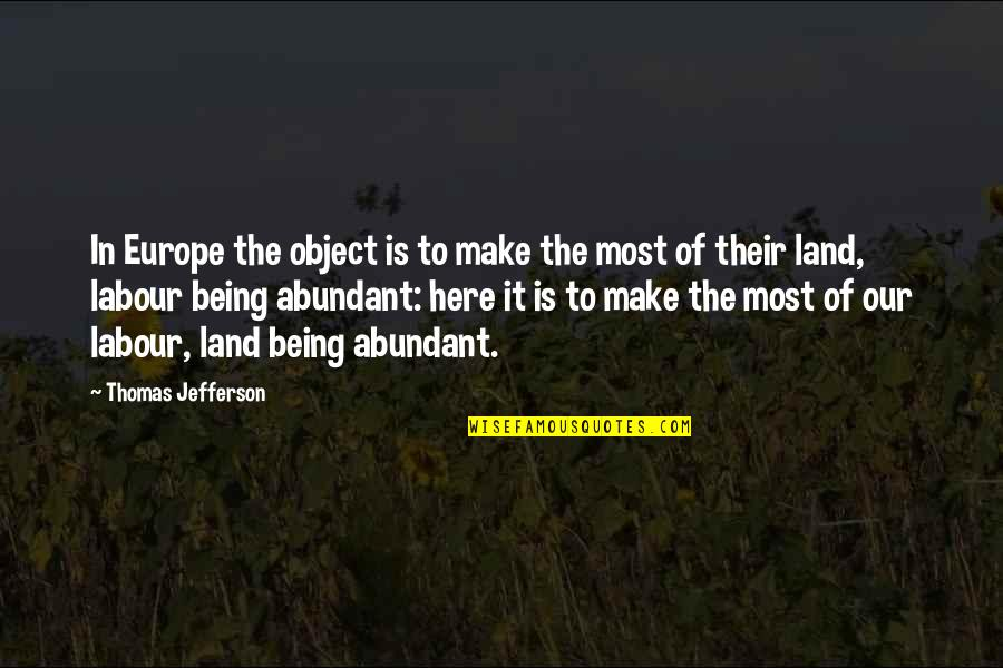 Labour'd Quotes By Thomas Jefferson: In Europe the object is to make the