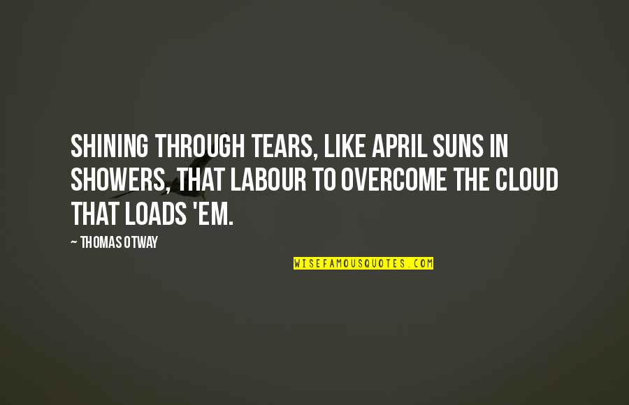 Labour'd Quotes By Thomas Otway: Shining through tears, like April suns in showers,