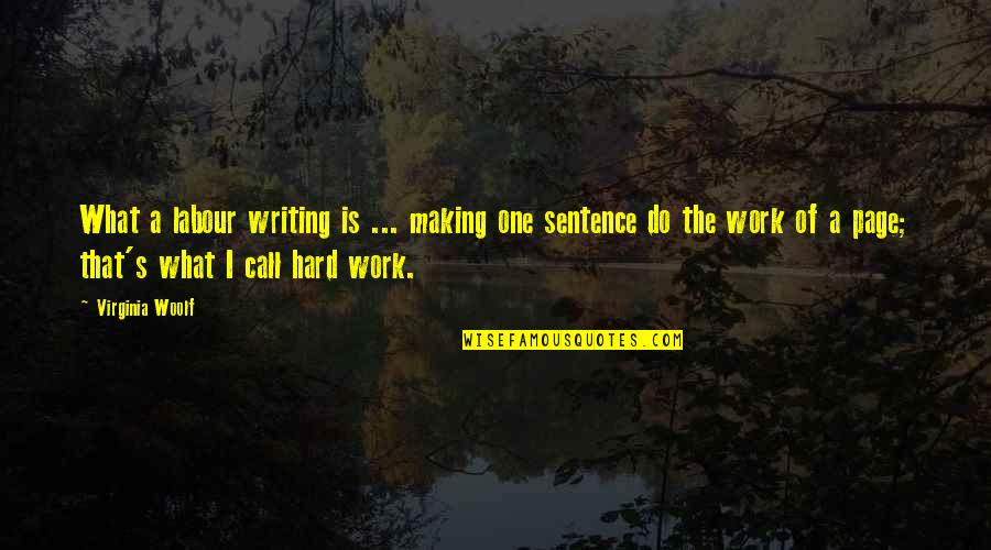 Labour'd Quotes By Virginia Woolf: What a labour writing is ... making one