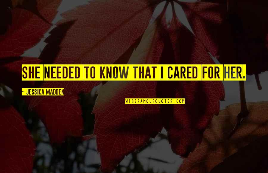 Labret Quotes By Jessica Madden: She needed to know that I cared for
