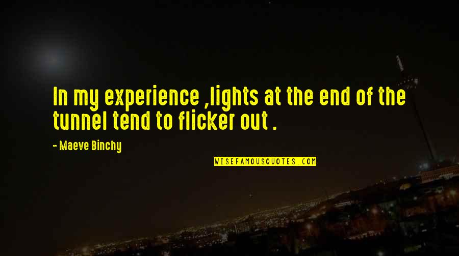 Labret Quotes By Maeve Binchy: In my experience ,lights at the end of