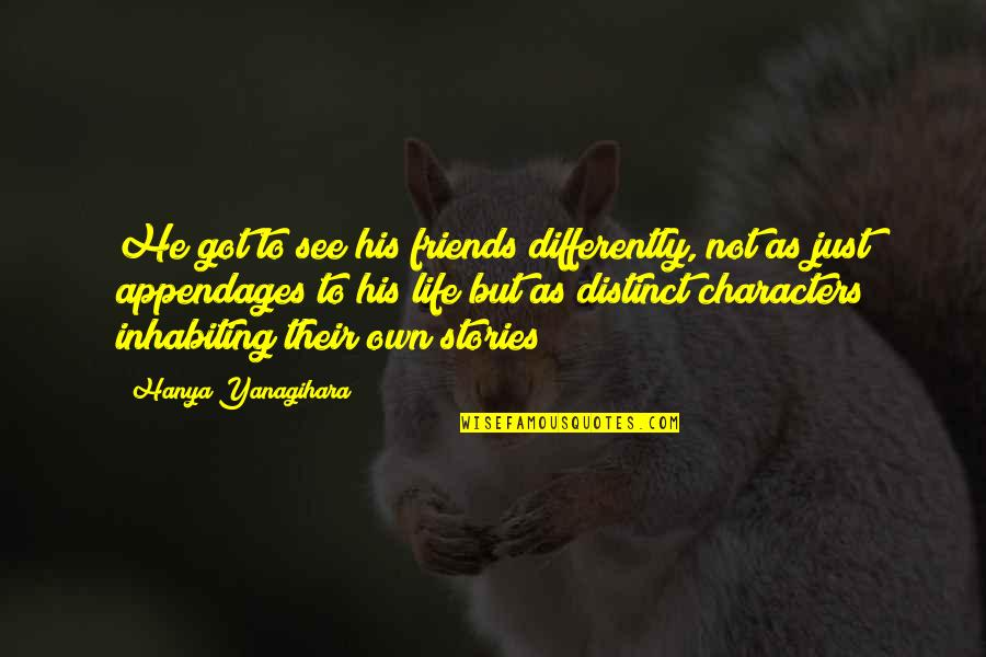Labyrinth Maze Quotes By Hanya Yanagihara: He got to see his friends differently, not