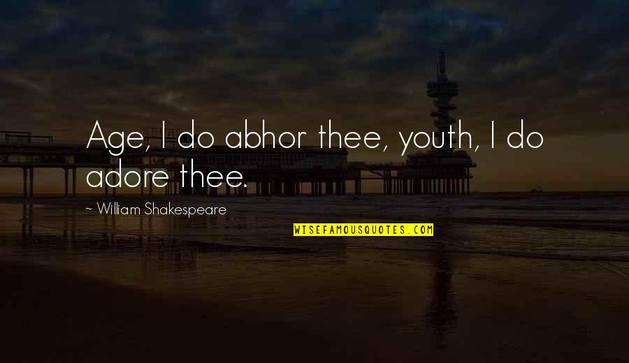Labyrinth Maze Quotes By William Shakespeare: Age, I do abhor thee, youth, I do