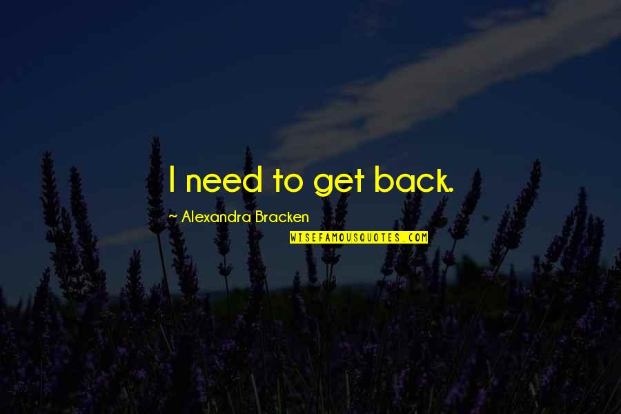 Lac Quotes By Alexandra Bracken: I need to get back.